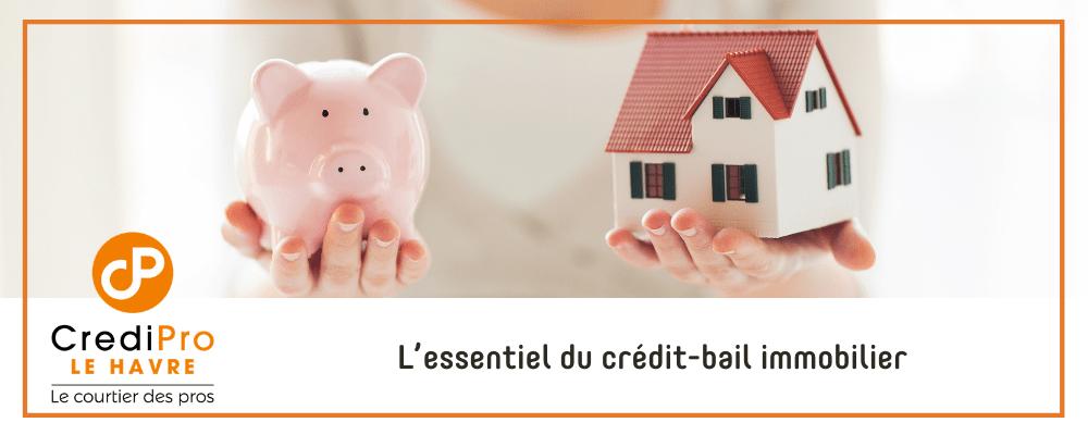 L'essentiel du crédit-Bail Immobilier avec CrediPro Le Havre